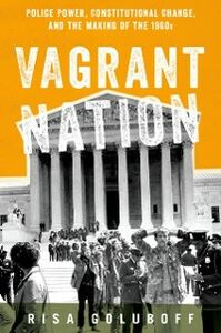 Foto Cover di Vagrant Nation: Police Power, Constitutional Change, and the Making of the 1960s, Ebook inglese di Risa Goluboff, edito da Oxford University Press