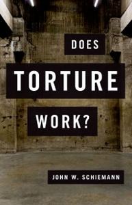 Ebook in inglese Does Torture Work? Schiemann, John W.