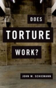 Ebook in inglese Does Torture Work? Schiemann, John W.
