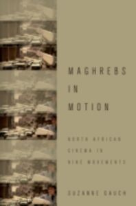 Ebook in inglese Maghrebs in Motion: North African Cinema in Nine Movements Gauch, Suzanne