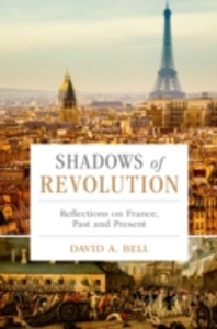 Ebook in inglese Shadows of Revolution: Reflections on France, Past and Present Bell, David A.