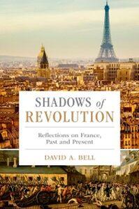 Foto Cover di Shadows of Revolution: Reflections on France, Past and Present, Ebook inglese di David A. Bell, edito da Oxford University Press