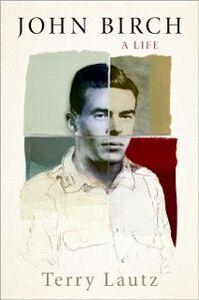 Foto Cover di John Birch: A Life, Ebook inglese di Terry Lautz, edito da Oxford University Press