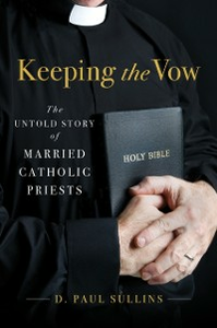 Ebook in inglese Keeping the Vow: The Untold Story of Married Catholic Priests Sullins, D. Paul