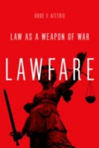 Ebook in inglese Lawfare: Law as a Weapon of War Kittrie, Orde F.
