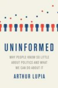 Ebook in inglese Uninformed: Why People Seem to Know So Little about Politics and What We Can Do about It Lupia, Arthur
