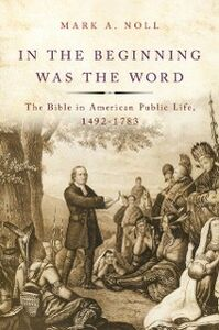 Ebook in inglese In the Beginning Was the Word: The Bible in American Public Life, 1492-1783 Noll, Mark A.