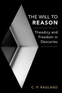 Ebook in inglese Will to Reason: Theodicy and Freedom in Descartes Ragland, C.P.