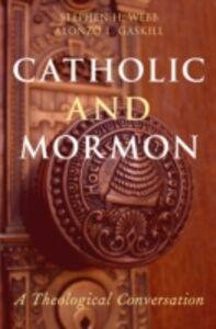 Foto Cover di Catholic and Mormon: A Theological Conversation, Ebook inglese di Alonzo L. Gaskill,Stephen H. Webb, edito da Oxford University Press
