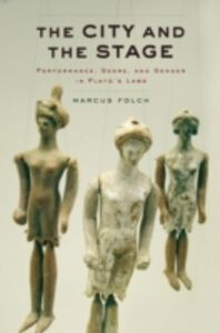 Ebook in inglese City and the Stage: Performance, Genre, and Gender in Platos Laws Folch, Marcus