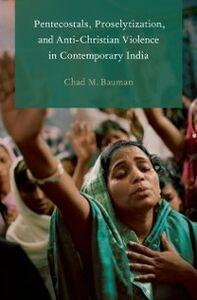 Ebook in inglese Pentecostals, Proselytization, and Anti-Christian Violence in Contemporary India Bauman, Chad M.