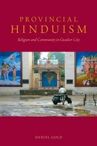 Foto Cover di Provincial Hinduism: Religion and Community in Gwalior City, Ebook inglese di Daniel Gold, edito da Oxford University Press