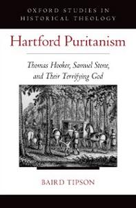 Ebook in inglese Hartford Puritanism: Thomas Hooker, Samuel Stone, and Their Terrifying God Tipson, Baird