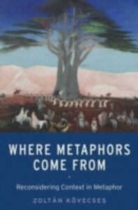 Ebook in inglese Where Metaphors Come From: Reconsidering Context in Metaphor Kovecses, Zoltan