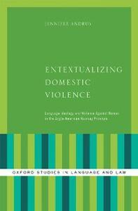 Foto Cover di Entextualizing Domestic Violence: Language Ideology and Violence Against Women in the Anglo-American Hearsay Principle, Ebook inglese di Jennifer Andrus, edito da Oxford University Press