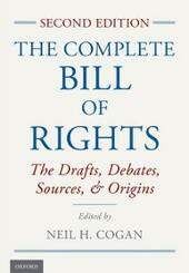 Complete Bill of Rights: The Drafts, Debates, Sources, and Origins