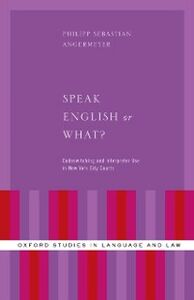 Foto Cover di Speak English or What?: Codeswitching and Interpreter Use in New York City Courts, Ebook inglese di Philipp Sebastian Angermeyer, edito da Oxford University Press