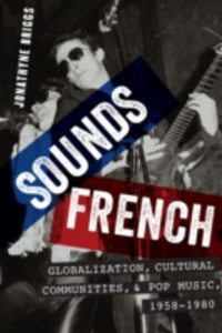 Ebook in inglese Sounds French: Globalization, Cultural Communities and Pop Music, 1958-1980 Briggs, Jonathyne