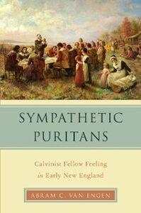 Ebook in inglese Sympathetic Puritans: Calvinist Fellow Feeling in Early New England Van Engen, Abram