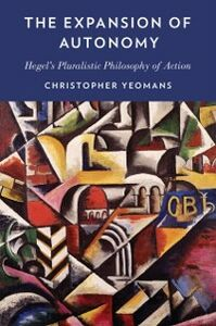Foto Cover di Expansion of Autonomy: Hegels Pluralistic Philosophy of Action, Ebook inglese di Christopher Yeomans, edito da Oxford University Press