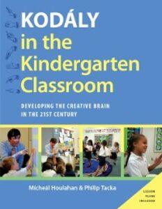 Foto Cover di Kodaly in the Kindergarten Classroom: Developing the Creative Brain in the 21st Century, Ebook inglese di Micheal Houlahan,Philip Tacka, edito da Oxford University Press