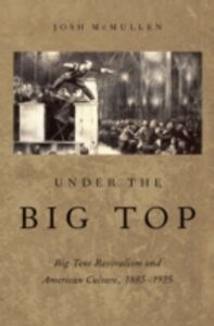 Ebook in inglese Under the Big Top: Big Tent Revivalism and American Culture, 1885-1925 McMullen, Josh