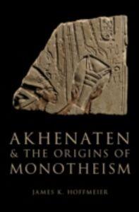Ebook in inglese Akhenaten and the Origins of Monotheism Hoffmeier, James K.
