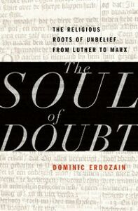 Ebook in inglese Soul of Doubt: The Religious Roots of Unbelief from Luther to Marx Erdozain, Dominic