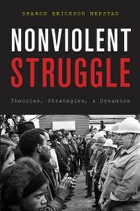 Ebook in inglese Nonviolent Struggle: Theories, Strategies, and Dynamics Nepstad, Sharon Erickson
