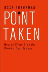 Point Taken: How to Write Like the Worlds Best Judges