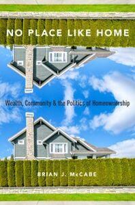 Foto Cover di No Place Like Home: Wealth, Community and the Politics of Homeownership, Ebook inglese di Brian J. McCabe, edito da Oxford University Press
