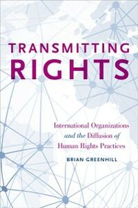 Foto Cover di Transmitting Rights: International Organizations and the Diffusion of Human Rights Practices, Ebook inglese di Brian Greenhill, edito da Oxford University Press
