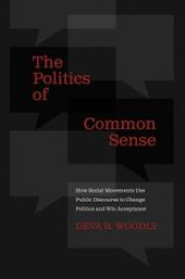 Politics of Common Sense: How Social Movements Use Public Discourse to Change Politics and Win Acceptance