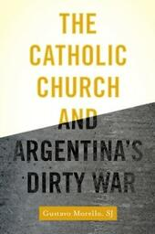 Catholic Church and Argentinas Dirty War