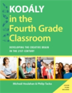 Ebook in inglese Kodaly in the Fourth Grade Classroom: Developing the Creative Brain in the 21st Century Houlahan, Micheal , Tacka, Philip