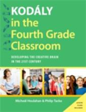 Kodaly in the Fourth Grade Classroom: Developing the Creative Brain in the 21st Century