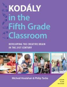Foto Cover di Kodaly in the Fifth Grade Classroom: Developing the Creative Brain in the 21st Century, Ebook inglese di Micheal Houlahan,Philip Tacka, edito da Oxford University Press