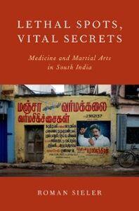 Foto Cover di Lethal Spots, Vital Secrets: Medicine and Martial Arts in South India, Ebook inglese di Roman Sieler, edito da Oxford University Press