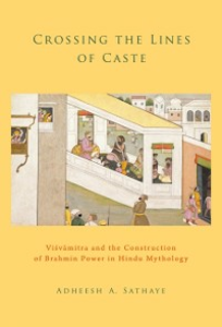 Ebook in inglese Crossing the Lines of Caste: Visvamitra and the Construction of Brahmin Power in Hindu Mythology Sathaye, Adheesh A.