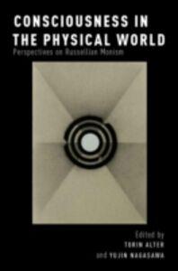 Foto Cover di Consciousness in the Physical World: Perspectives on Russellian Monism, Ebook inglese di  edito da Oxford University Press