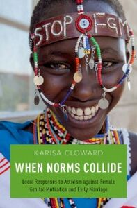 Ebook in inglese When Norms Collide: Local Responses to Activism against Female Genital Mutilation and Early Marriage Cloward, Karisa