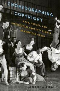Foto Cover di Choreographing Copyright: Race, Gender, and Intellectual Property Rights in American Dance, Ebook inglese di Anthea Kraut, edito da Oxford University Press