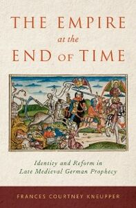 Ebook in inglese Empire at the End of Time: Identity and Reform in Late Medieval German Prophecy Kneupper, Frances Courtney