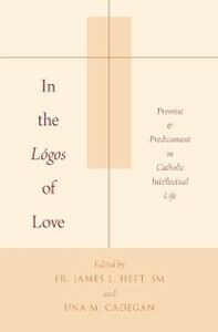 Ebook in inglese In the Logos of Love: Promise and Predicament in Catholic Intellectual Life -, -