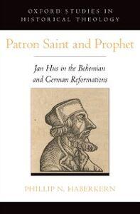 Ebook in inglese Patron Saint and Prophet: Jan Hus in the Bohemian and German Reformations Haberkern, Phillip N.