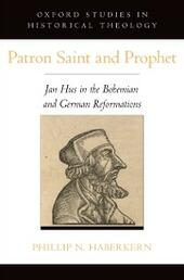 Patron Saint and Prophet: Jan Hus in the Bohemian and German Reformations