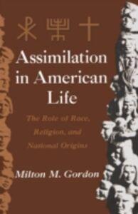 Foto Cover di Assimilation in American Life: The Role of Race, Religion and National Origins, Ebook inglese di Milton M. Gordon, edito da Oxford University Press