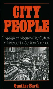 Ebook in inglese City People: The Rise of Modern City Culture in Nineteenth-Century America Barth, Gunther