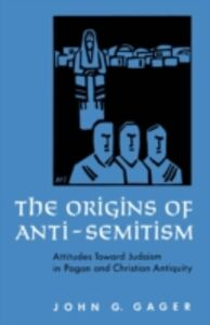 Ebook in inglese Origins of Anti-Semitism: Attitudes toward Judaism in Pagan and Christian Antiquity Gager, John G.