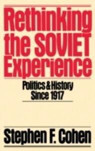 Foto Cover di Rethinking the Soviet Experience: Politics and History since 1917, Ebook inglese di Stephen F. Cohen, edito da Oxford University Press